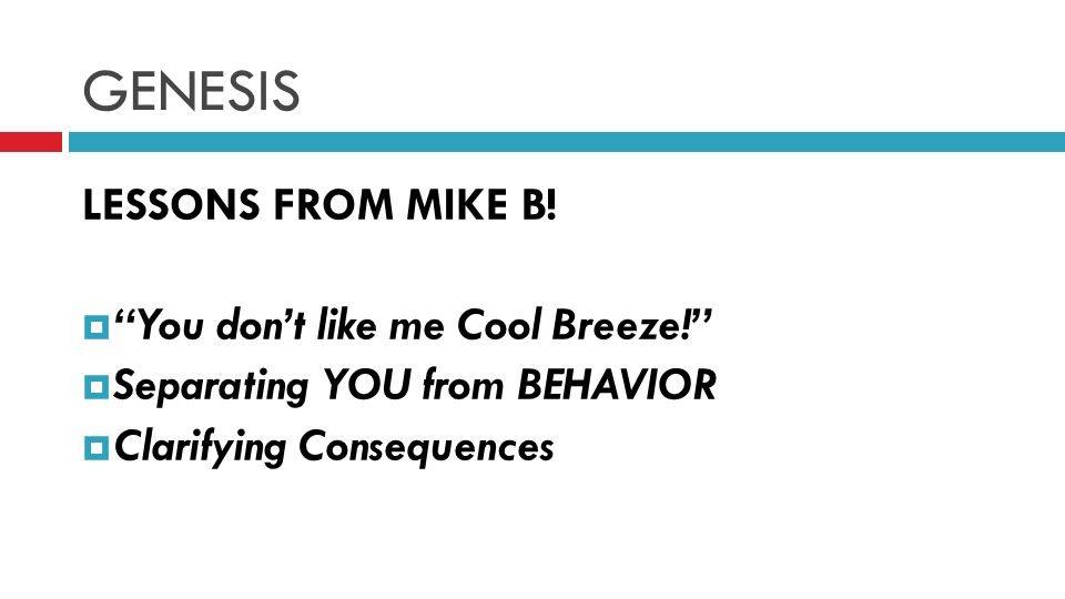 GENESIS LESSONS FROM MIKE B. You dont like me Cool Breeze.