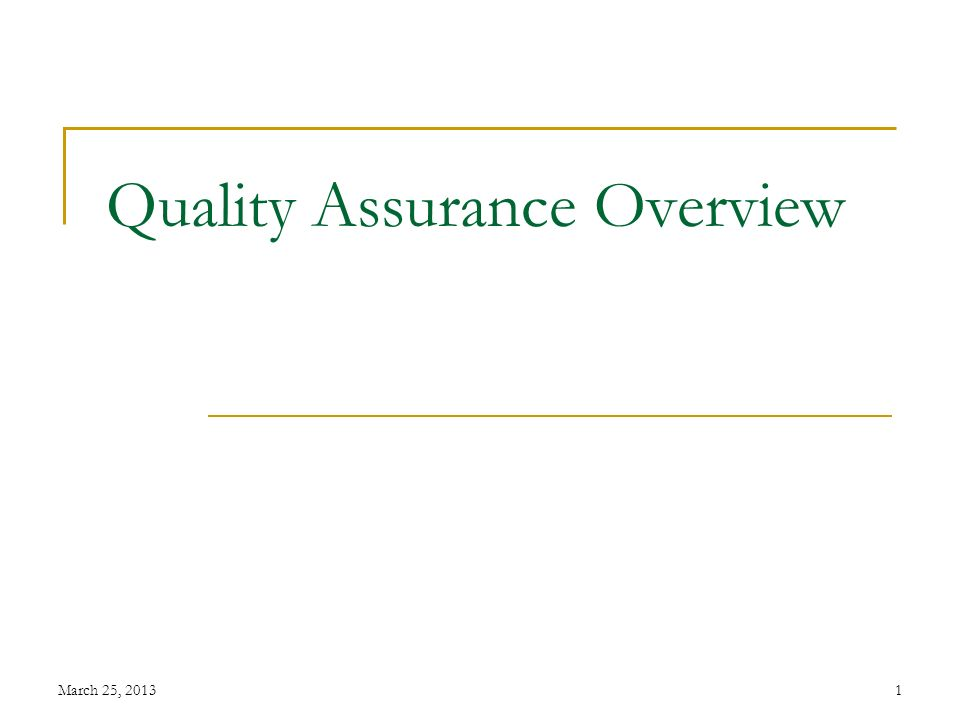 March 25, 20131 Quality Assurance Overview