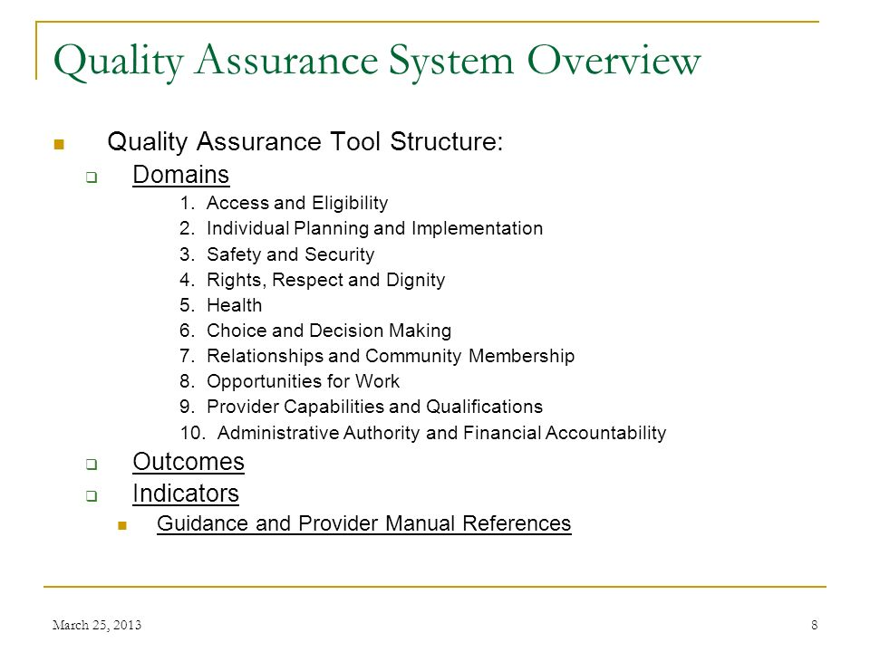 March 25, 20138 Quality Assurance System Overview Quality Assurance Tool Structure: Domains 1. Access and Eligibility 2. Individual Planning and Imple