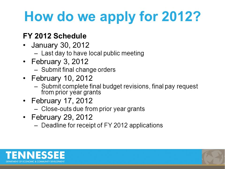 FY 2012 Schedule January 30, 2012 –Last day to have local public meeting February 3, 2012 –Submit final change orders February 10, 2012 –Submit comple