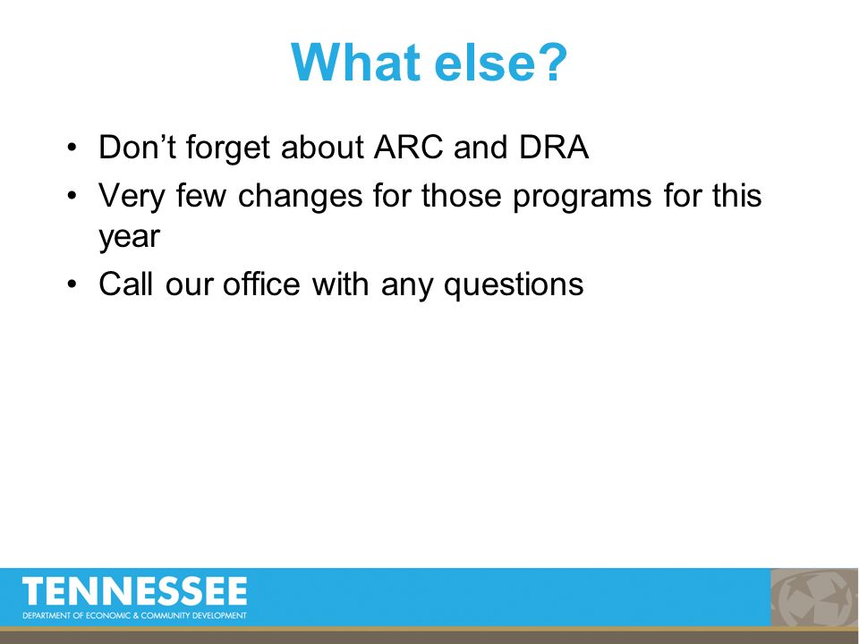 Dont forget about ARC and DRA Very few changes for those programs for this year Call our office with any questions What else?