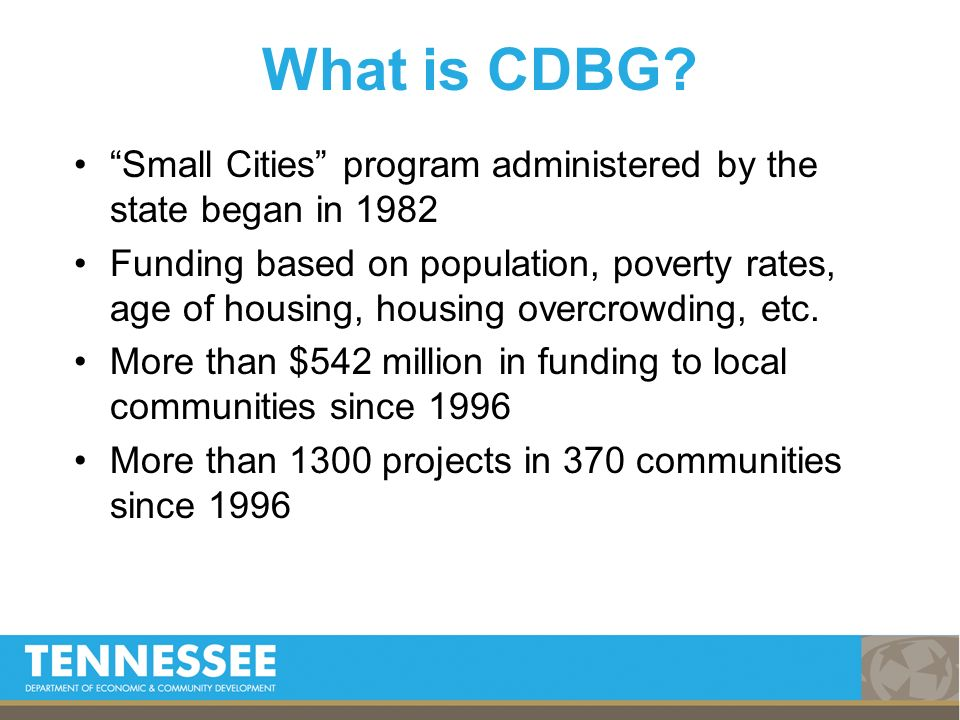 Small Cities program administered by the state began in 1982 Funding based on population, poverty rates, age of housing, housing overcrowding, etc. Mo