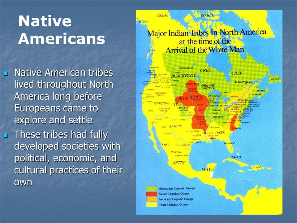 Native American tribes lived throughout North America long before Europeans came to explore and settle Native American tribes lived throughout North A