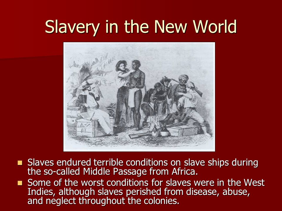Slavery in the New World Slaves endured terrible conditions on slave ships during the so-called Middle Passage from Africa. Slaves endured terrible co