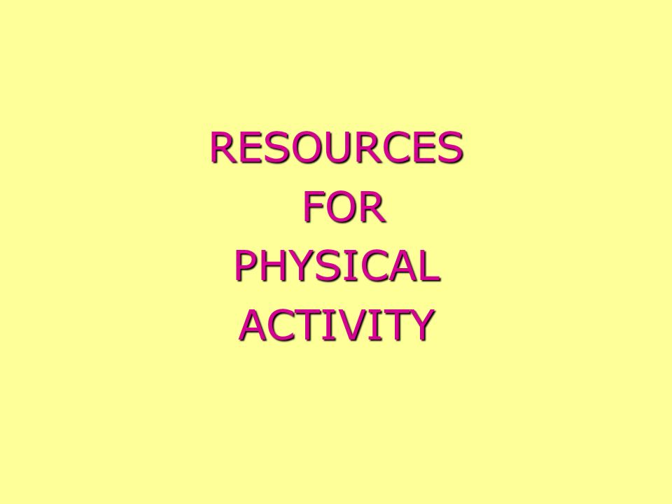 RESOURCES FOR FORPHYSICALACTIVITY