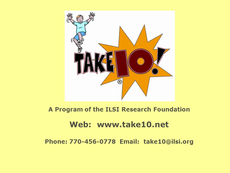 A Program of the ILSI Research Foundation Web: www.take10.net Phone: 770-456-0778 Email: take10@ilsi.org