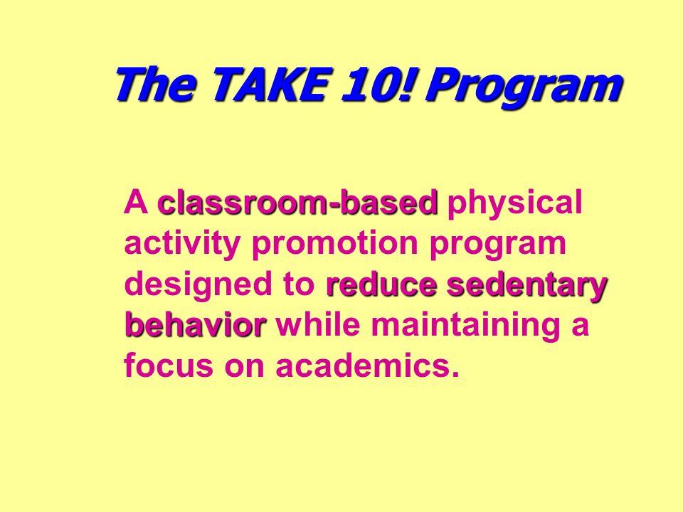 The TAKE 10! Program classroom-based reduce sedentary behavior A classroom-based physical activity promotion program designed to reduce sedentary beha