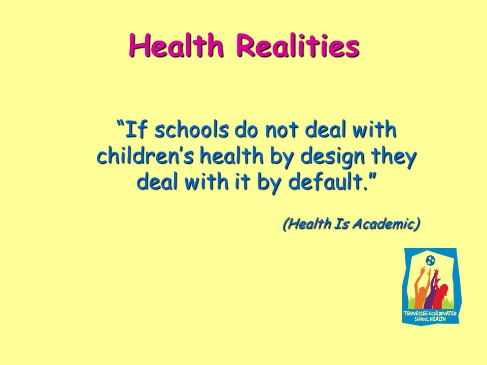 Health Realities If schools do not deal with childrens health by design they deal with it by default. (Health Is Academic) (Health Is Academic)