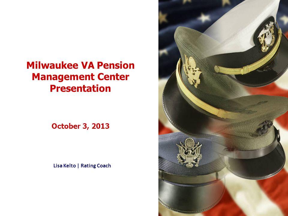 Milwaukee VA Pension Management Center Presentation October 3, 2013 Lisa Kelto | Rating Coach