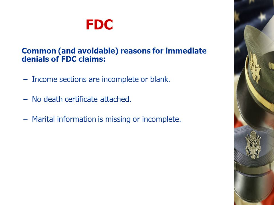 FDC Common (and avoidable) reasons for immediate denials of FDC claims: –Income sections are incomplete or blank. –No death certificate attached. –Mar