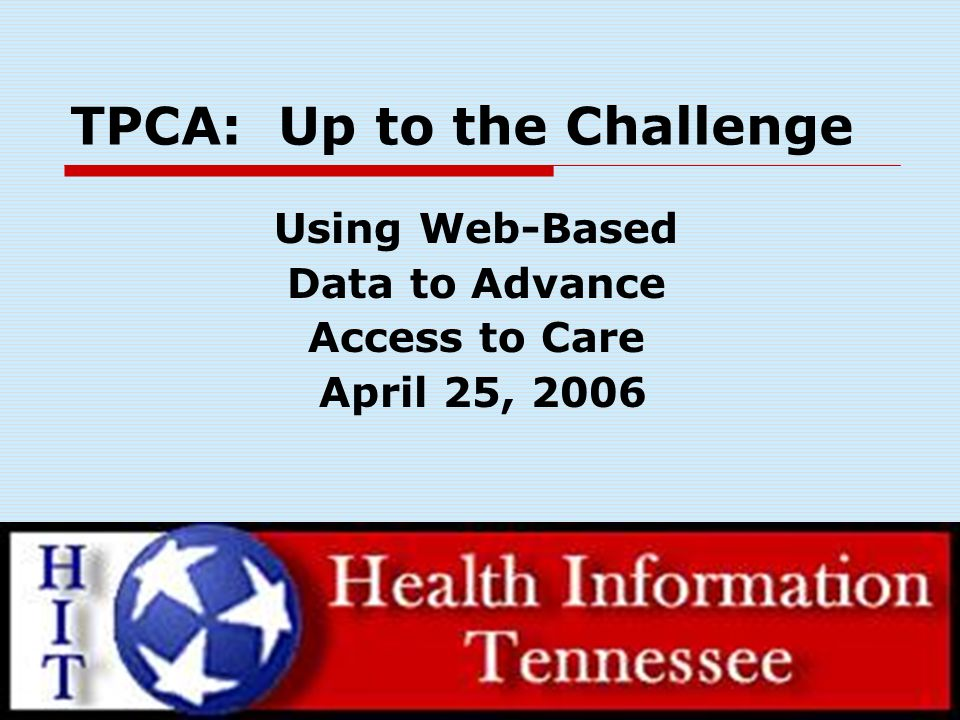 TPCA: Up to the Challenge Using Web-Based Data to Advance Access to Care April 25, 2006