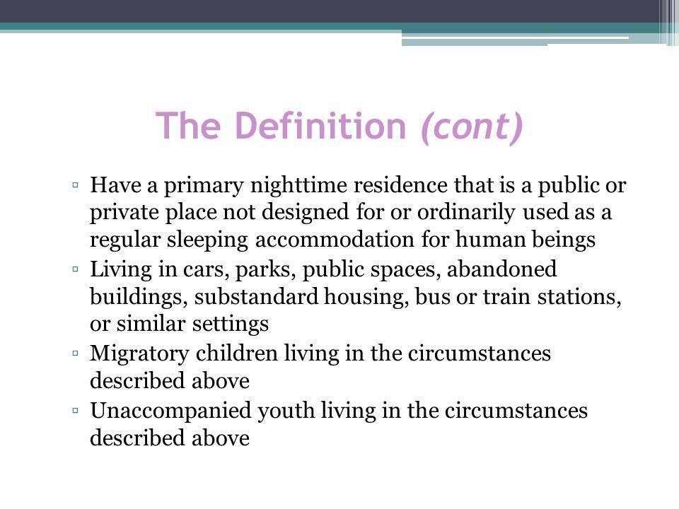 The McKinney-Vento defines unaccompanied youth as a youth not in the physical custody of a parent or guardian The youths living arrangement must meet the Acts definition of homeless to be eligible for M-V services There is no lower age limit for unaccompanied youth; the upper age limit (as with all McKinney-Vento eligible students) is your states upper age limit for public education; usually 21, sometimes older for special education A youth can be eligible regardless of whether he/she was asked to leave the home or chose to leave; remember that sometimes there is more than meets the eye for youths home life situations Unaccompanied Youth