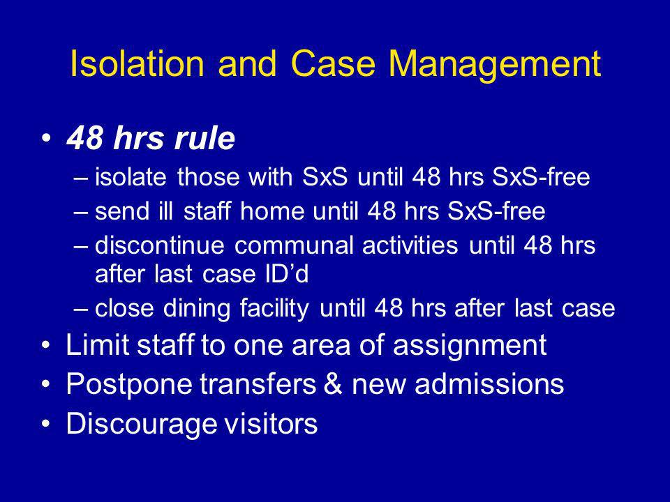 Isolation and Case Management 48 hrs rule –isolate those with SxS until 48 hrs SxS-free –send ill staff home until 48 hrs SxS-free –discontinue commun