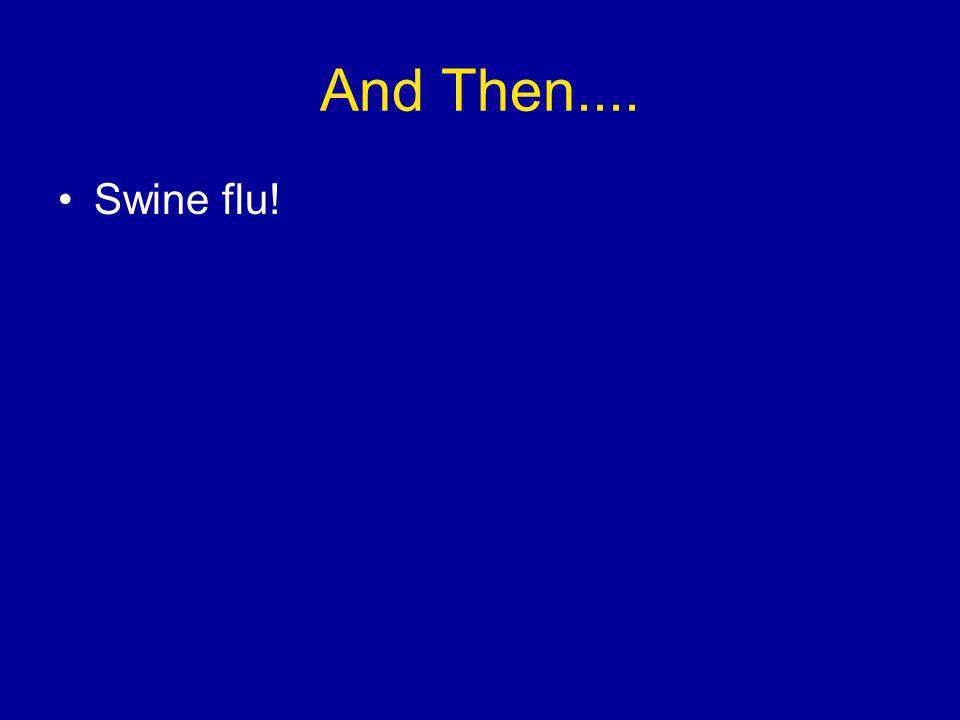And Then.... Swine flu!