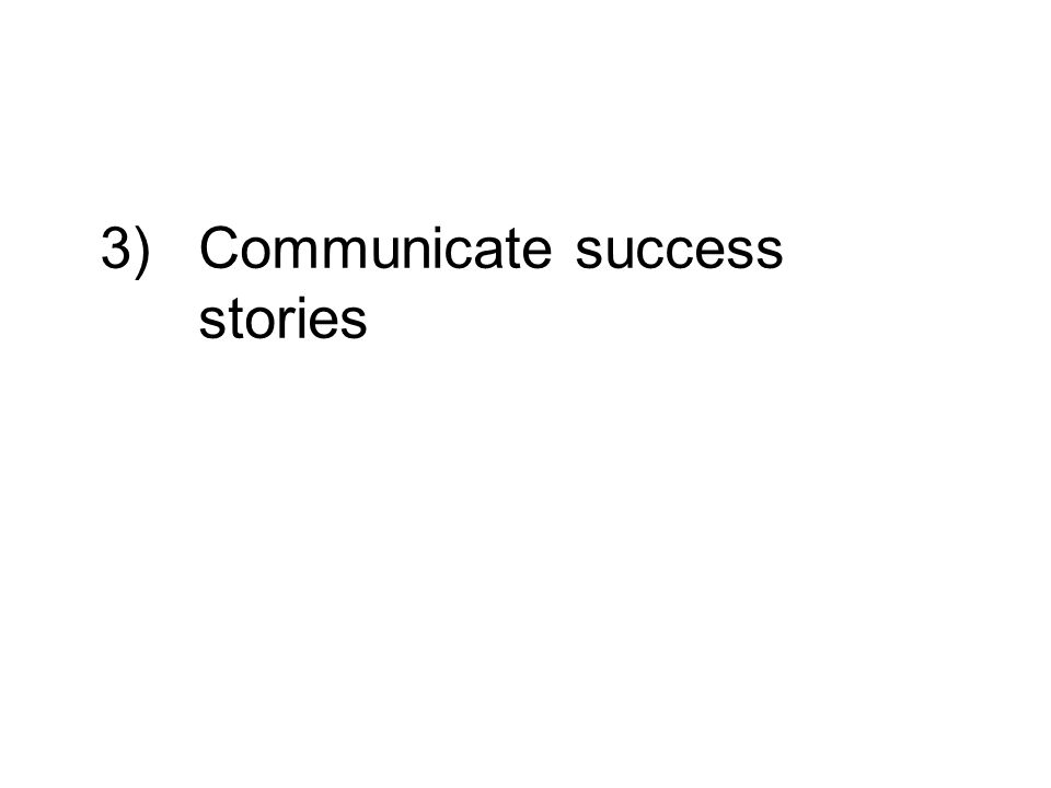 3)Communicate success stories