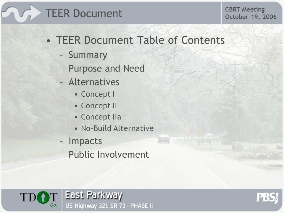 CBRT Meeting October 19, 2006 TEER Document TEER Document Table of Contents –Summary –Purpose and Need –Alternatives Concept I Concept II Concept IIa