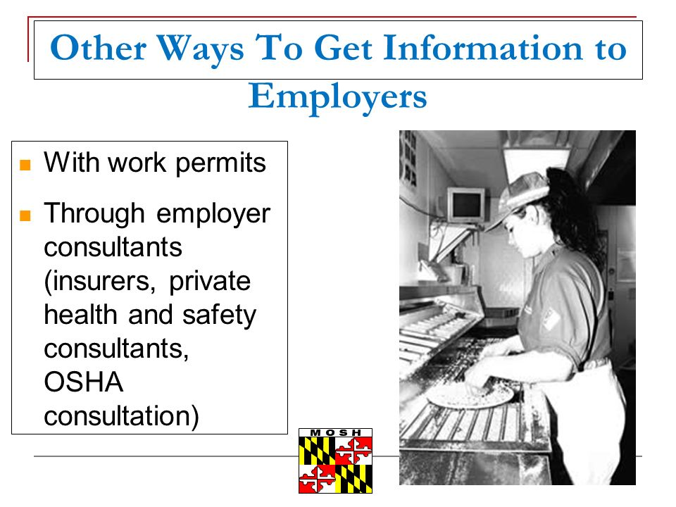 Other Ways To Get Information to Employers With work permits Through employer consultants (insurers, private health and safety consultants, OSHA consultation)