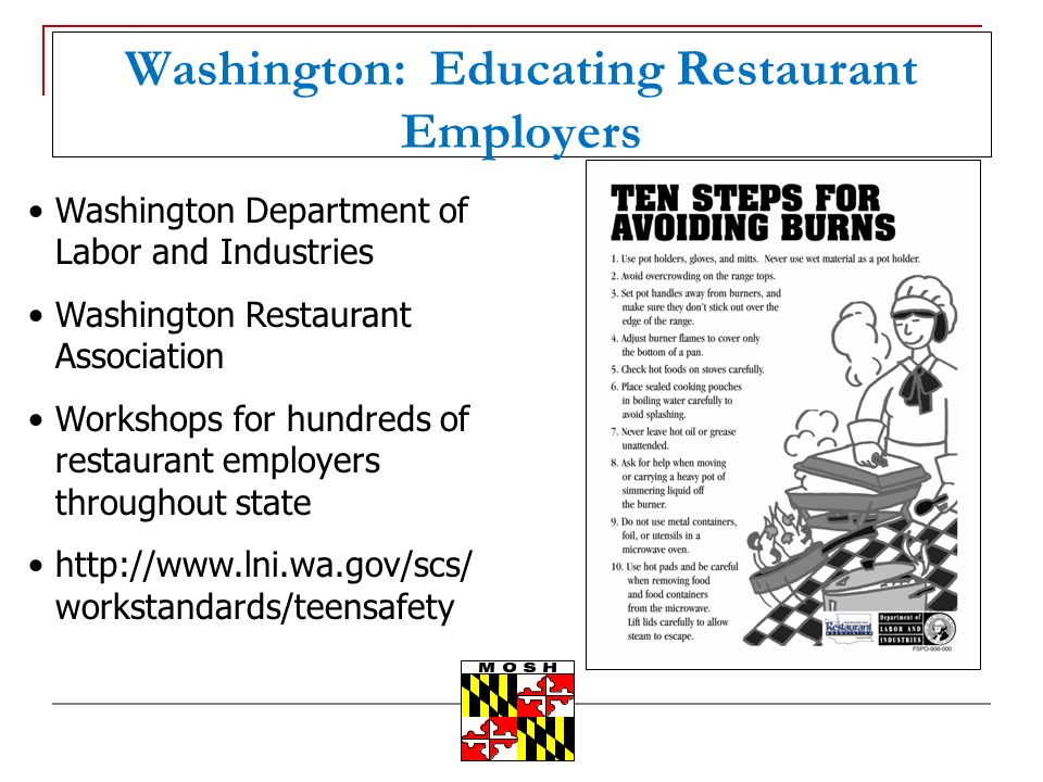 Washington: Educating Restaurant Employers Washington Department of Labor and Industries Washington Restaurant Association Workshops for hundreds of restaurant employers throughout state   workstandards/teensafety