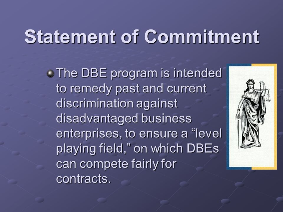 The DBE program is intended to remedy past and current discrimination against disadvantaged business enterprises, to ensure a level playing field, on