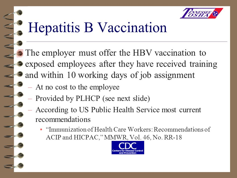 Hepatitis B Vaccination 4 The employer must offer the HBV vaccination to exposed employees after they have received training and within 10 working day