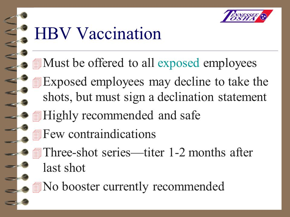 HBV Vaccination 4 Must be offered to all exposed employees 4 Exposed employees may decline to take the shots, but must sign a declination statement 4