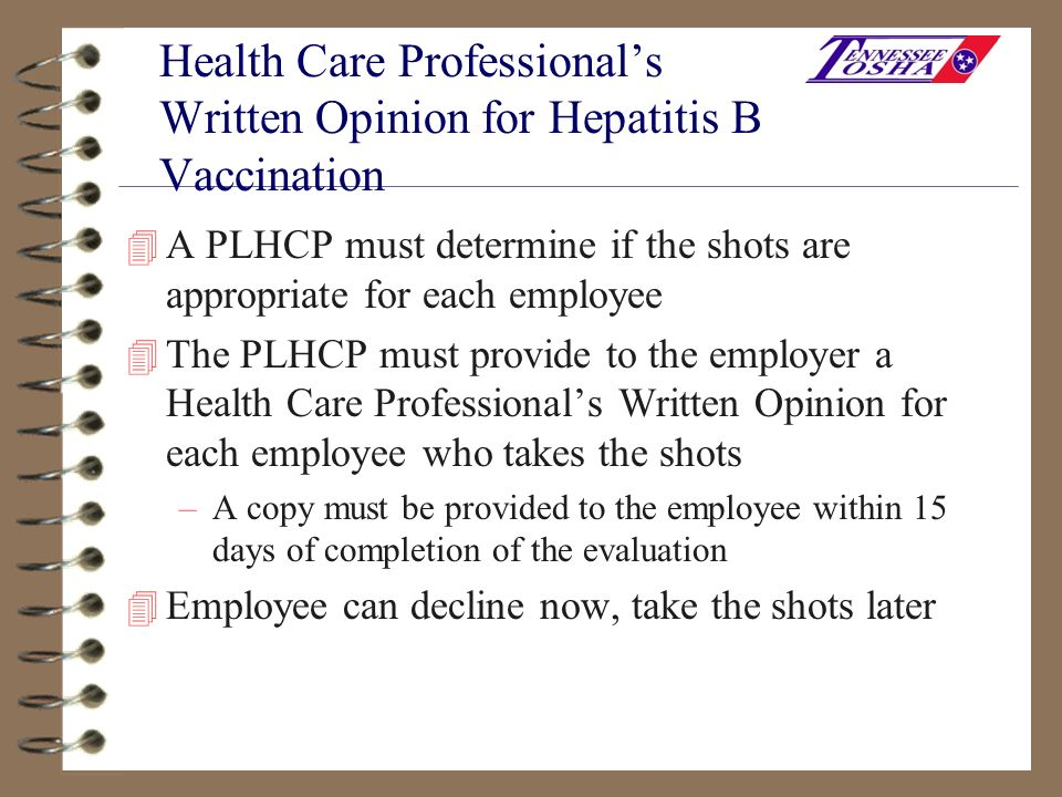 Health Care Professionals Written Opinion for Hepatitis B Vaccination 4 A PLHCP must determine if the shots are appropriate for each employee 4 The PL