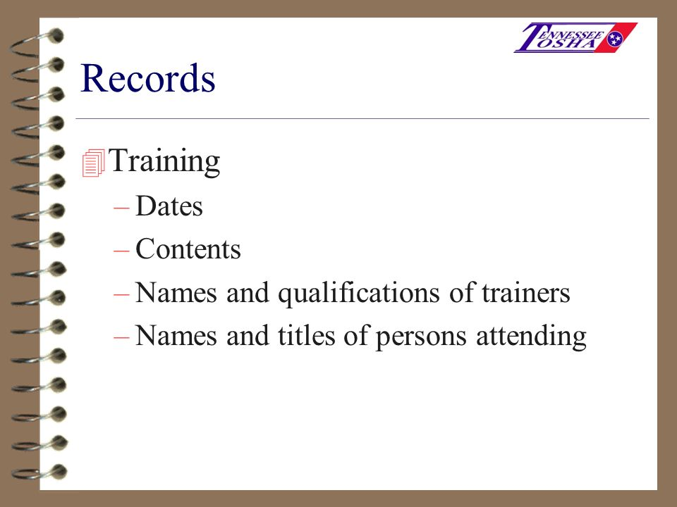 Records 4 Training –Dates –Contents –Names and qualifications of trainers –Names and titles of persons attending