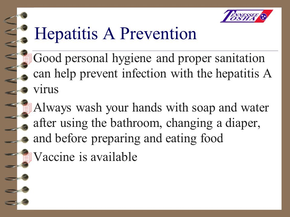 Hepatitis A Prevention 4 Good personal hygiene and proper sanitation can help prevent infection with the hepatitis A virus 4 Always wash your hands wi