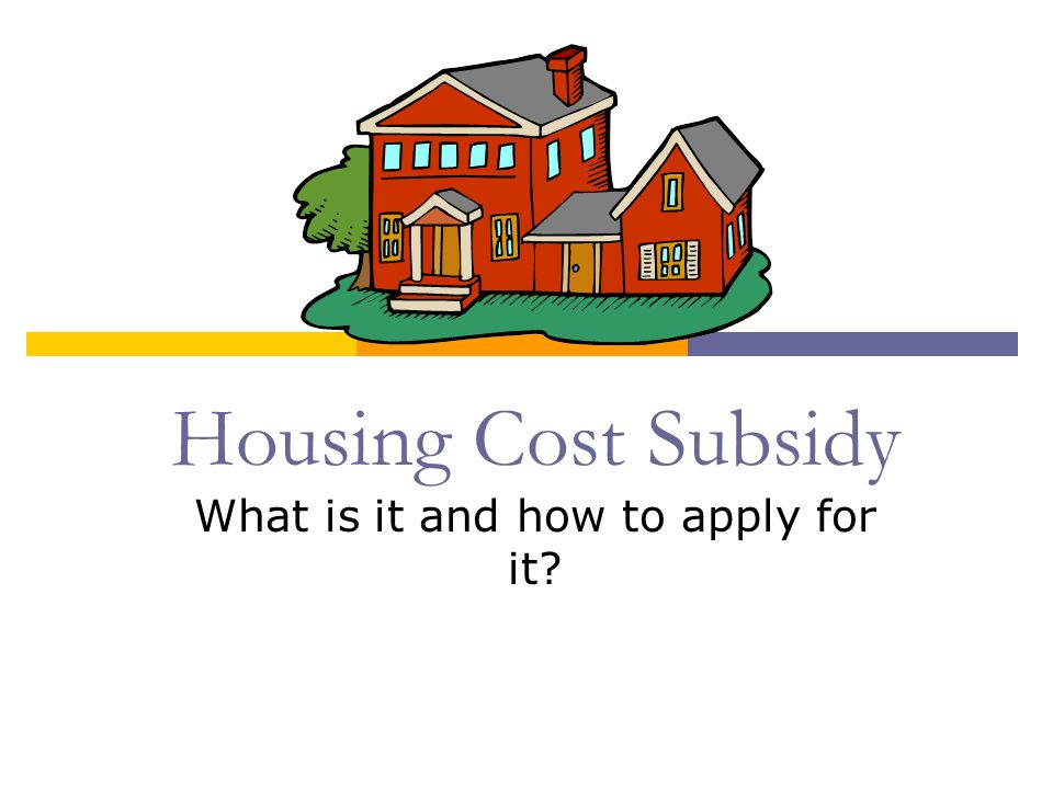 Housing Cost Subsidy What is it and how to apply for it