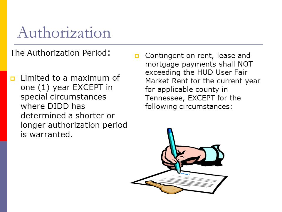 Authorization The Authorization Period : Limited to a maximum of one (1) year EXCEPT in special circumstances where DIDD has determined a shorter or longer authorization period is warranted.