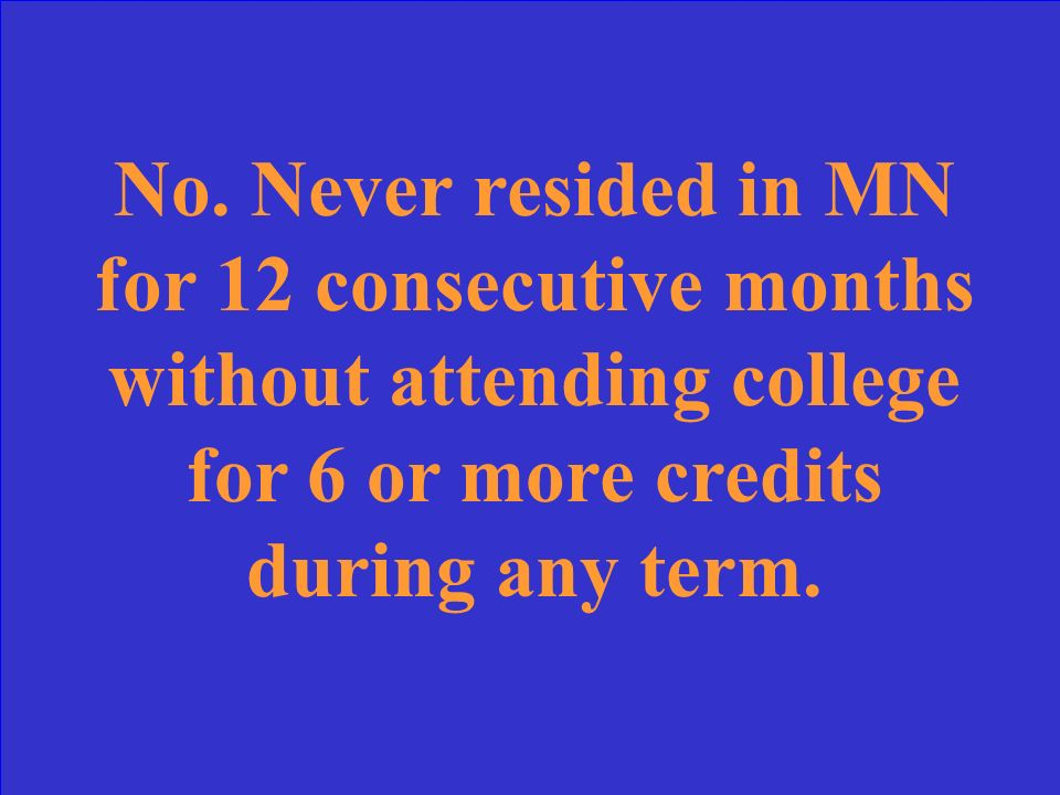 Independent Graduated from HS in WI Moved to MN 07/15/2009 Enrolled at U of M for 4 credits during spring term Moved back to WI 06/30/2010 Moved back to MN 09/01/2010 to attend U of M full-time