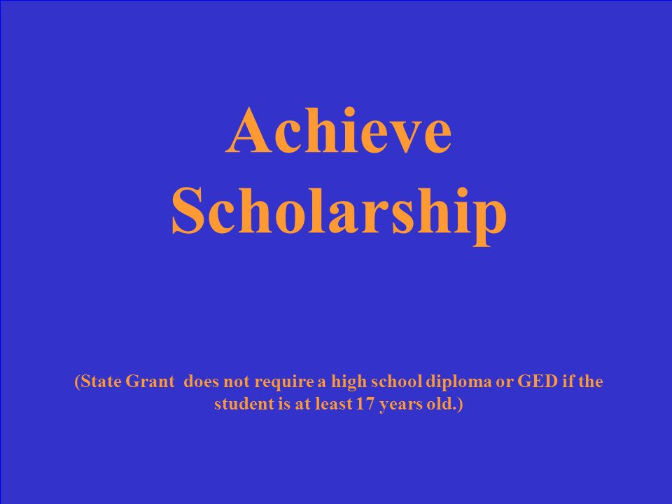 For which state financial aid program(s) MUST a student have a high school diploma or GED