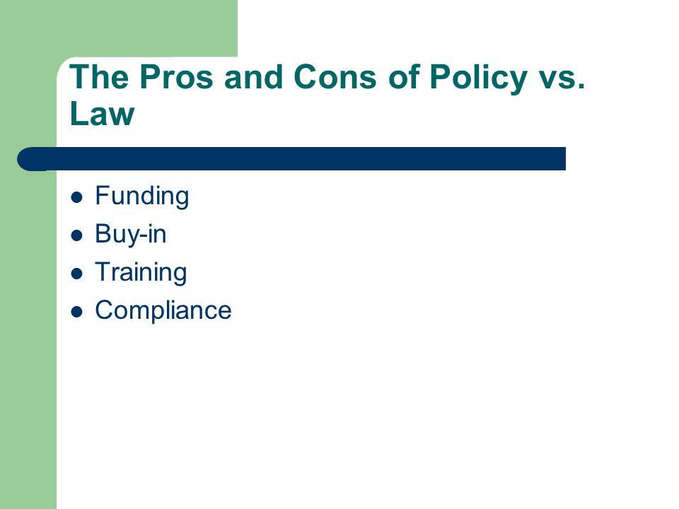 The Pros and Cons of Policy vs. Law Funding Buy-in Training Compliance