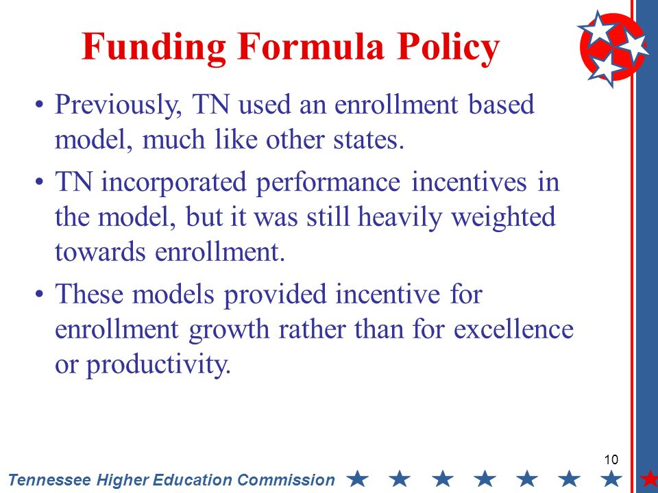 10 Tennessee Higher Education Commission Funding Formula Policy Previously, TN used an enrollment based model, much like other states.