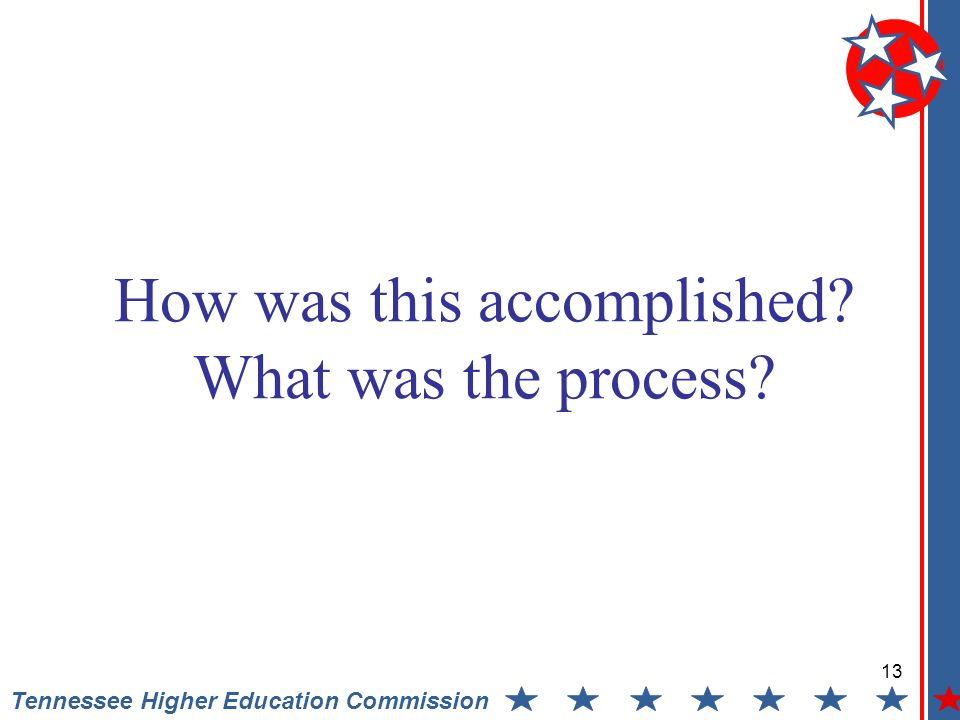 13 Tennessee Higher Education Commission How was this accomplished What was the process