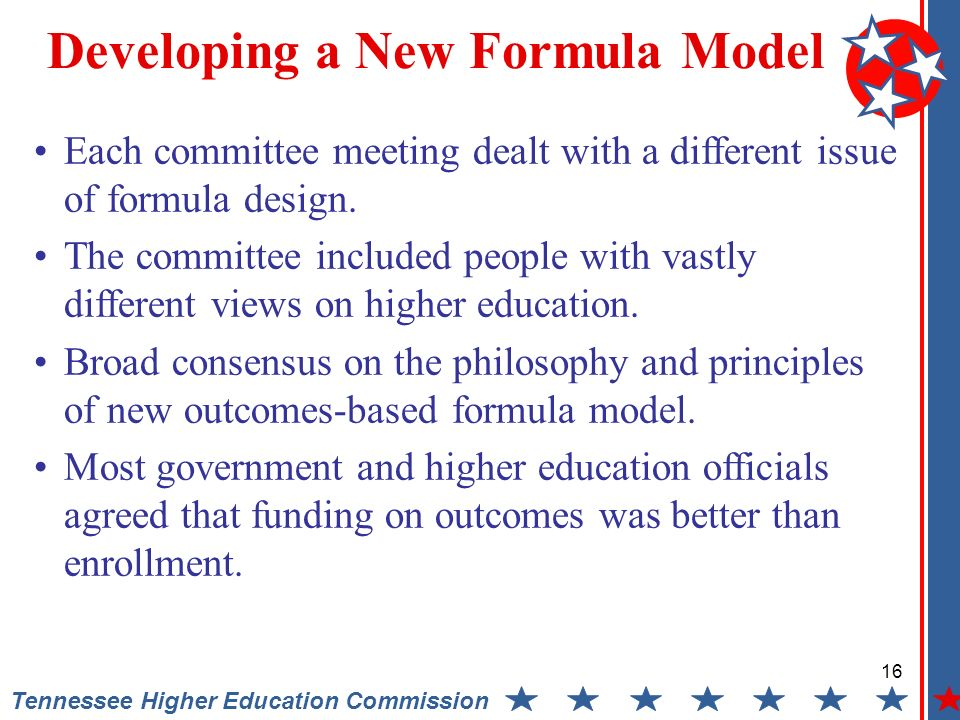 16 Tennessee Higher Education Commission Developing a New Formula Model Each committee meeting dealt with a different issue of formula design.