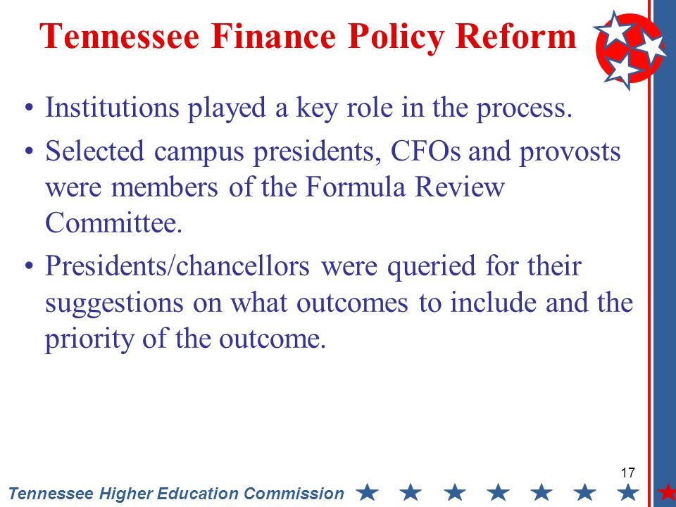 17 Tennessee Higher Education Commission Tennessee Finance Policy Reform Institutions played a key role in the process.