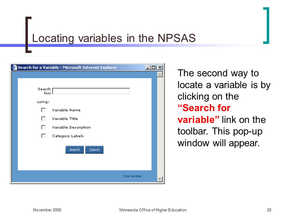 November 2006Minnesota Office of Higher Education20 The second way to locate a variable is by clicking on the Search for variable link on the toolbar.