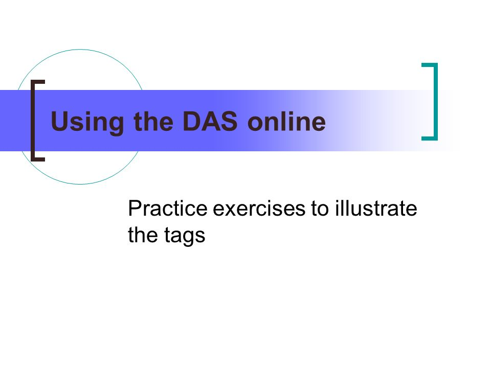 Using the DAS online Practice exercises to illustrate the tags