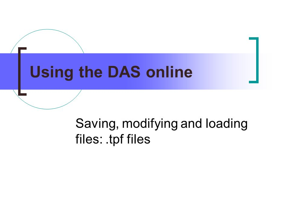 Using the DAS online Saving, modifying and loading files:.tpf files