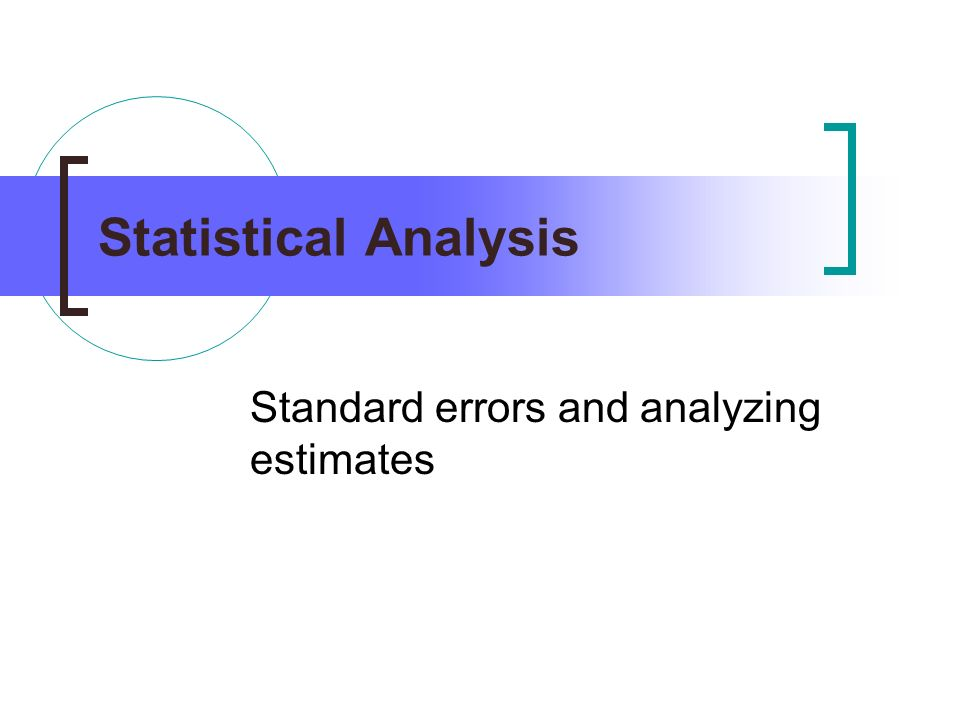 Statistical Analysis Standard errors and analyzing estimates