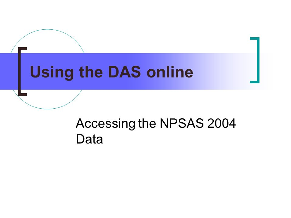 Using the DAS online Accessing the NPSAS 2004 Data