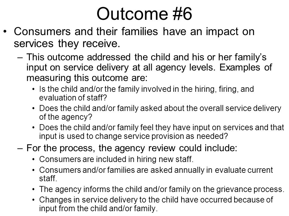Outcome #6 Consumers and their families have an impact on services they receive.