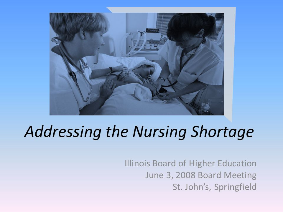 Addressing the Nursing Shortage Illinois Board of Higher Education June 3, 2008 Board Meeting St.