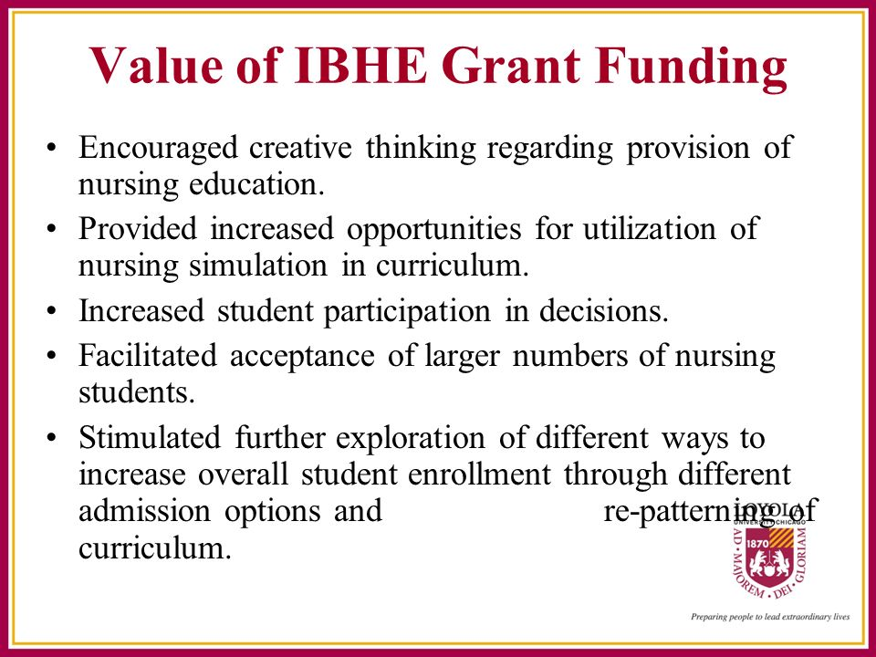 Value of IBHE Grant Funding Encouraged creative thinking regarding provision of nursing education.