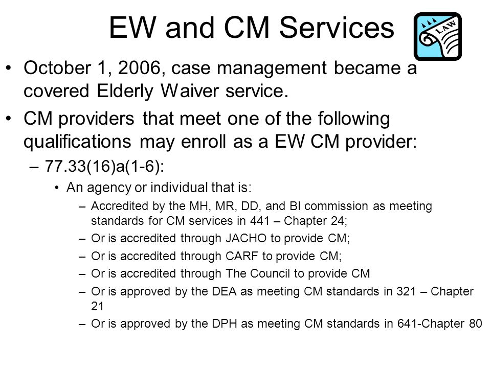 EW and CM Services October 1, 2006, case management became a covered Elderly Waiver service.