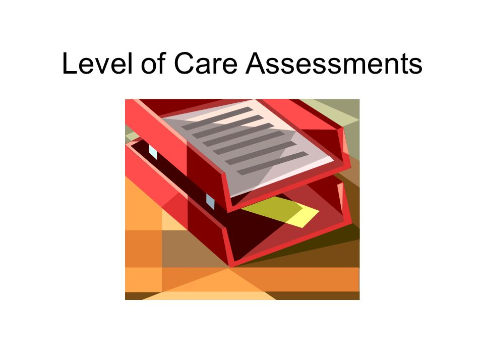 Level of Care Assessments