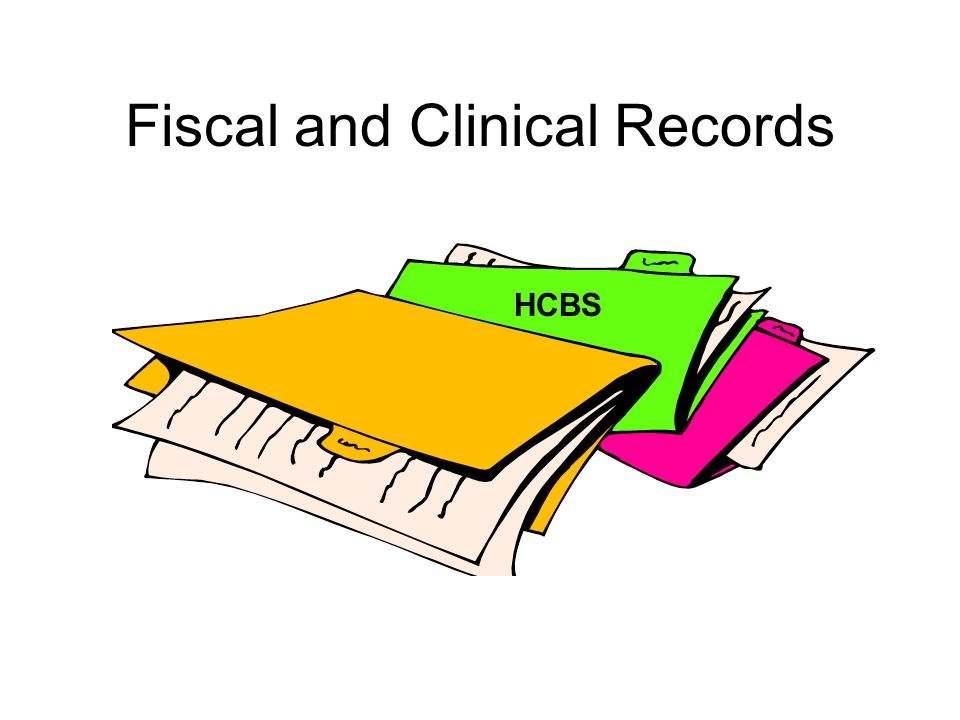 Fiscal and Clinical Records HCBS