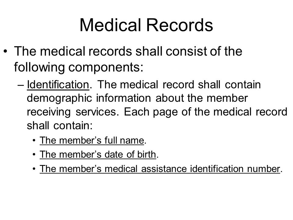 Medical Records The medical records shall consist of the following components: –Identification.