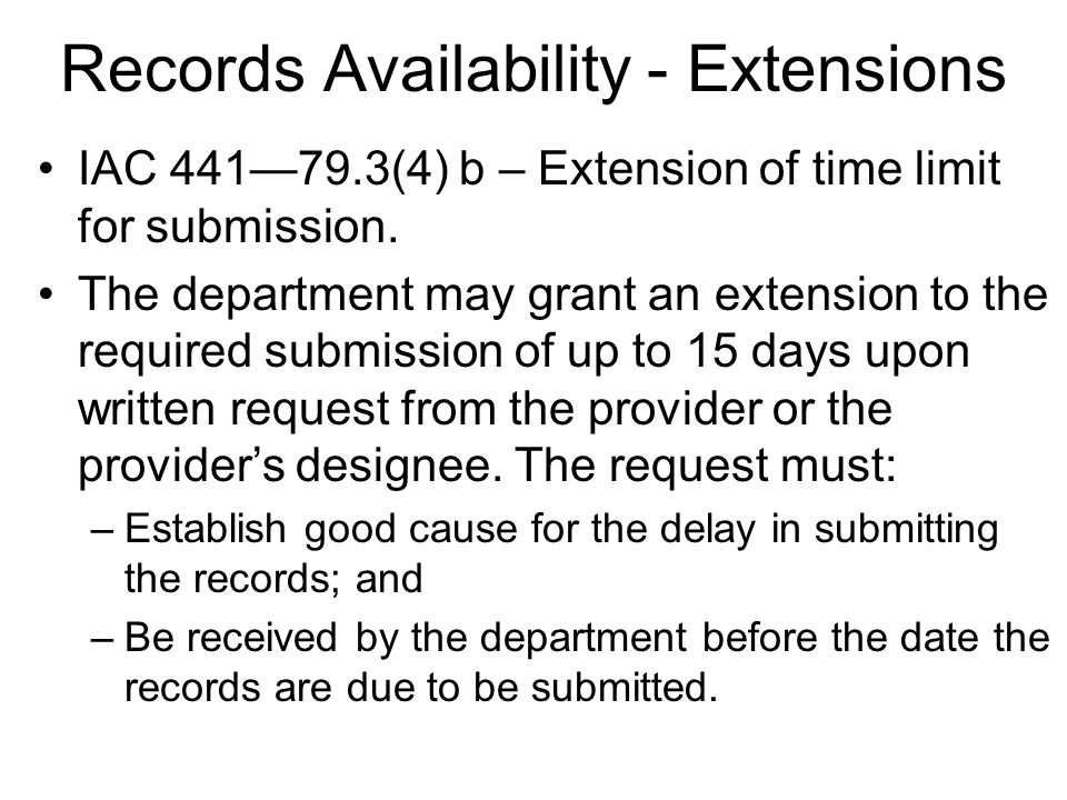 Records Availability - Extensions IAC 44179.3(4) b – Extension of time limit for submission.